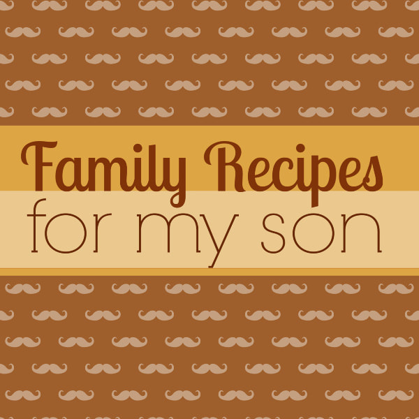 Family Recipes for My Son Blank Cookbook to Write in Your Favorite Dishes and Desserts