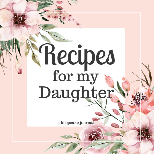 Recipes for My Daughter Keepsake Journal to Write in Your Favorite Family Dishes and Pass Down